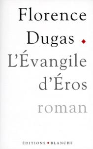 Florence Dugas - L'évangile d'Éros.