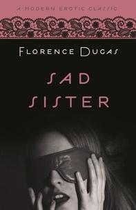Florence Dugas - Sad Sister (Modern Erotic Classics).