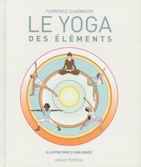 Florence Dugowson - Le yoga des éléments.