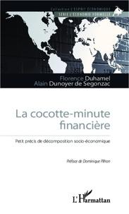 Florence Duhamel et Alain Dunoyer de Segonzac - La cocotte-minute financière - Petit précis de décomposition socio-économique.