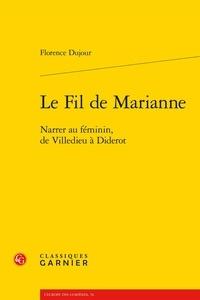 Florence Dujour - Le fil de Marianne - Narrer au féminin, de Villedieu à Diderot.