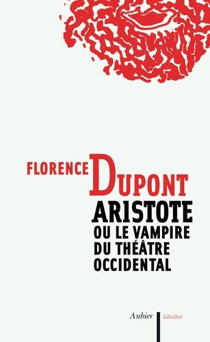 Florence Dupont - Aristote ou le vampire du théâtre occidental.