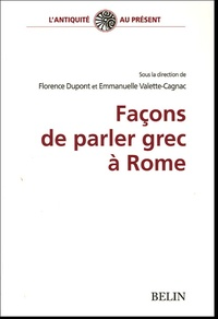 Florence Dupont et Emmanuelle Valette-Cagnac - Façons de parler grec à Rome.