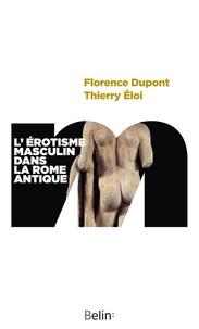 Florence Dupont et Thierry Eloi - L'érotisme masculin à Rome.