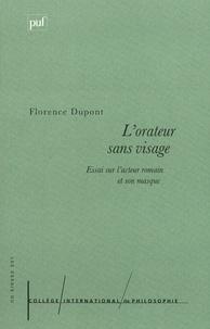 Florence Dupont - L'orateur sans visage. - Essai sur l'acteur romain et son masque.