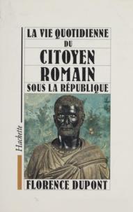 Florence Dupont - La vie quotidienne du citoyen romain sous la République - 509-27 av.J.-C..