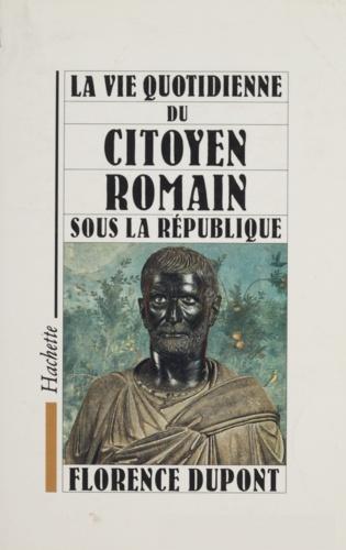 La vie quotidienne du citoyen romain sous la République. 509-27 av.J.-C.