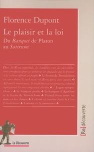 Florence Dupont - Le plaisir et la loi - Du Banquet de Platon au Satiricon.
