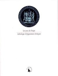Florence Dupont et Thierry Eloi - Les jeux de Priape - Anthologie d'épigrammes érotiques.