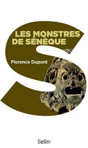 Florence Dupont - Les monstres de Sénèque - Pour une dramaturgie de la tragédie romaine.