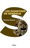 Florence Dupont et Editions Belin - Les monstres de Sénèque. Pour une dramaturgie de la tragédie romaine.