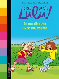 Marylise Morel et Florence Dutruc-Rosset - C'est la vie Lulu, Tome 06 - Je me dispute avec ma copine.