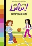 Florence Dutruc-Rosset et Marylise Morel - C'est la vie Lulu ! Tome 9 : Je me trouve nulle.