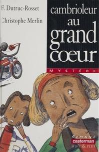 Florence Dutruc-Rosset et Christophe Merlin - Cambrioleur au grand coeur.