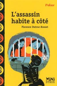 Florence Dutruc-Rosset - L'assassin habite à côté.