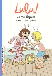 Florence Dutruc-Rosset - Lulu, Tome 01 - Je me dispute avec ma copine.