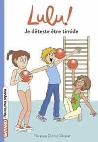 Florence Dutruc-Rosset - Lulu, Tome 05 - Je déteste être timide.