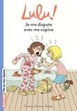 Florence Dutruc-Rosset - Lulu ! Tome 1 : Je me dispute avec ma copine.