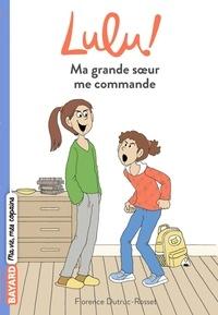Florence Dutruc-Rosset - Lulu ! Tome 4 : Ma grande soeur me commande.