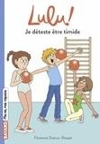 Florence Dutruc-Rosset et Marylise Morel - Lulu ! Tome 5 : Je déteste être timide.