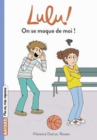 Florence Dutruc-Rosset et Marylise Morel - Lulu ! Tome 7 : On se moque de moi !.
