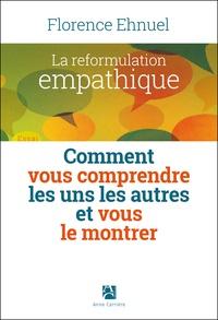 La reformulation empathique- Comment vous comprendre les uns les autres et vous le montrer - Florence Ehnuel |