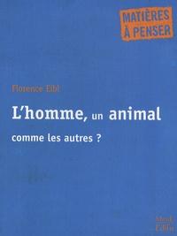Florence Eibl - L'homme, un animal comme les autres ?.
