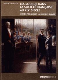 Florence Encrevé - Les sourds dans la société française au XIXe siècle - Idée de progrès et langue des signes.