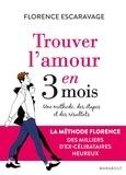 Florence Escaravage - Trouver l'amour en 3 mois.