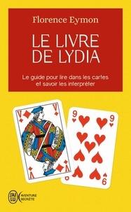 Le livre de Lydia- Comment lire dans les cartes sans en connaître la signification et sans avoir à l'apprendre - Florence Eymon |