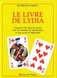 Florence Eymon - Le livre de Lydia. - Comment lire dans les cartes sans en connaître la signification et sans avoir à l'apprendre.