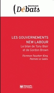 Florence Faucher-King et Patrick Le Galès - Les gouvernements New Labour - Le bilan de Tony Blair à Gordon Brown.