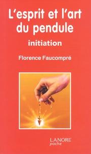 L'esprit et l'art du pendule- Initiation - Florence Faucompré |