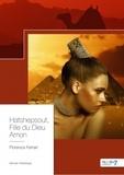 Florence Ferrari - Hatshepsout, fille du dieu Amon.