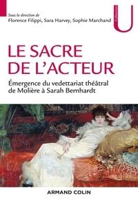 Florence Filippi et Sara Harvey - Le sacre de l'acteur - Émergence du vedettariat théâtral de Molière à Sarah Bernhardt.