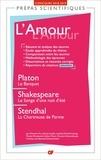 Florence Fix et Sylvain Ledda - L'Amour, - Platon, Le banquet ; Shakespeare, Le songe d'une nuit d'été ; Stendhal, La chartreuse de Parme.