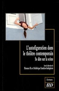 Florence Fix et Frédérique Toudoire-Surlapierre - L'autofiguration dans le théâtre contemporain - Se dire sur la scène.
