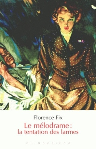 Florence Fix - Le mélodrame : la tentation des larmes.