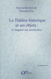 Florence Fix - Le théâtre historique et ses objets : le magasin des accessoires.