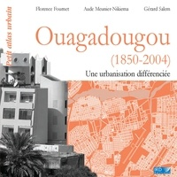 Florence Fournet et Aude Meunier-Nikiema - Ouagadougou (1850-2004) - Une urbanisation différenciée.