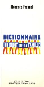 Florence Fresnel - Dictionnaire du droit de la famille - Les deux cent cinquante mots les plus usuels.