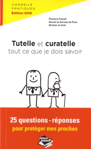 Florence Fresnel - Tutelle et curatelle : tout ce que je dois savoir - 25 questions-réponses pour protéger mes proches.