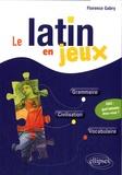 Florence Gabry - Le latin en jeux.