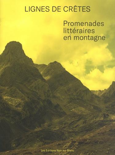 Florence Gaillard et Daniel Maggetti - Lignes de crêtes - Promenades littéraires en montagne.
