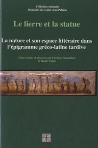 Florence Garambois-Vasquez et Daniel Vallat - Le lierre et la statue - La nature et son espace littéraire dans l'épigramme gréco-latine tardive.