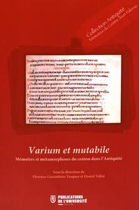 Florence Garambois-Vasquez et Daniel Vallat - Varium et mutabile - Mémoire et métamorphose du centon dans l'Antiquité.