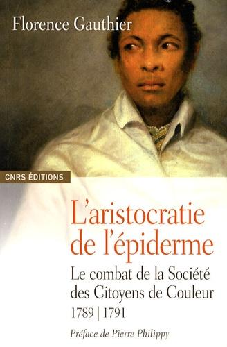 L'aristocratie de l'épiderme. Le combat de la Société des Citoyens de Couleur 1789-1791