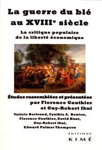Florence Gauthier et Guy-Robert Ikni - La guerre du blé au XVIIIe siècle - La critique populaire de la liberté économique.