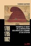 Florence Gauthier - Triomphe et mort de la révolution des droits de l'homme et du citoyen - 1789-1795-1802.