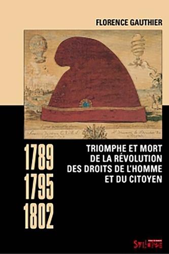 Triomphe et mort de la révolution des droits de l'homme et du citoyen. 1789-1795-1802